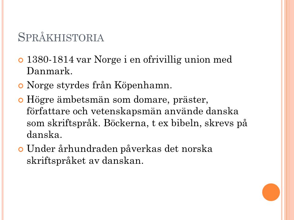Språkhistoria 1380-1814 var Norge i en ofrivillig union med Danmark.