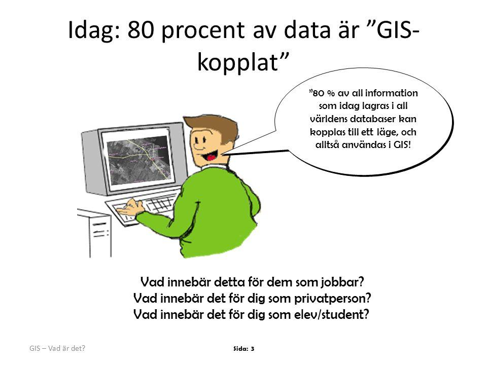 Idag: 80 procent av data är GIS-kopplat