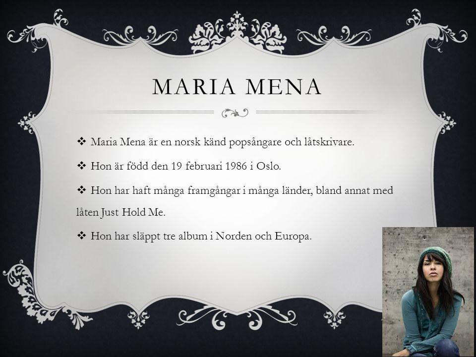 Maria Mena Maria Mena är en norsk känd popsångare och låtskrivare.