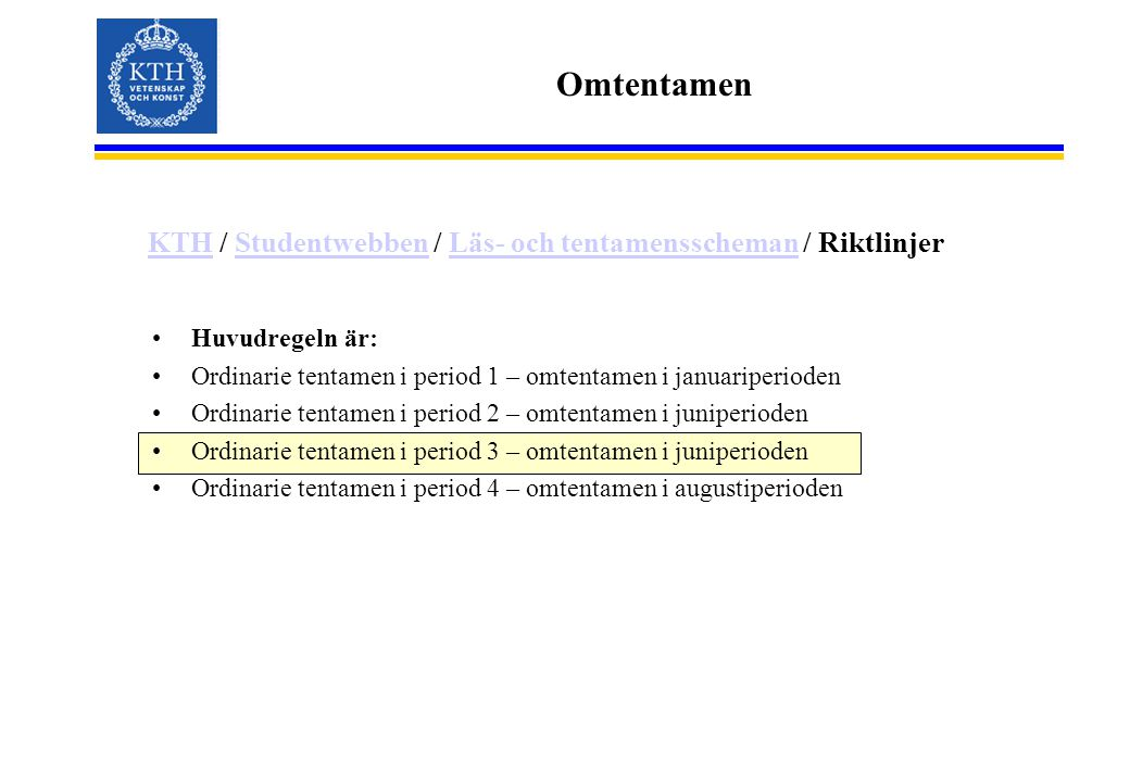 Omtentamen KTH / Studentwebben / Läs- och tentamensscheman / Riktlinjer. Huvudregeln är: