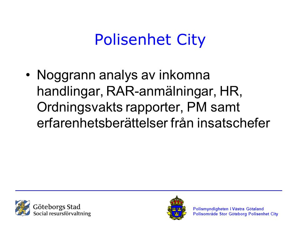 Polisenhet City Noggrann analys av inkomna handlingar, RAR-anmälningar, HR, Ordningsvakts rapporter, PM samt erfarenhetsberättelser från insatschefer.