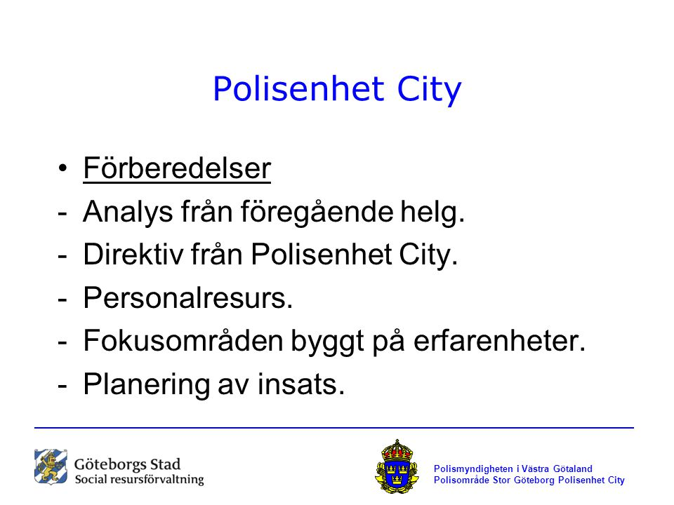 Polisenhet City Förberedelser Analys från föregående helg.