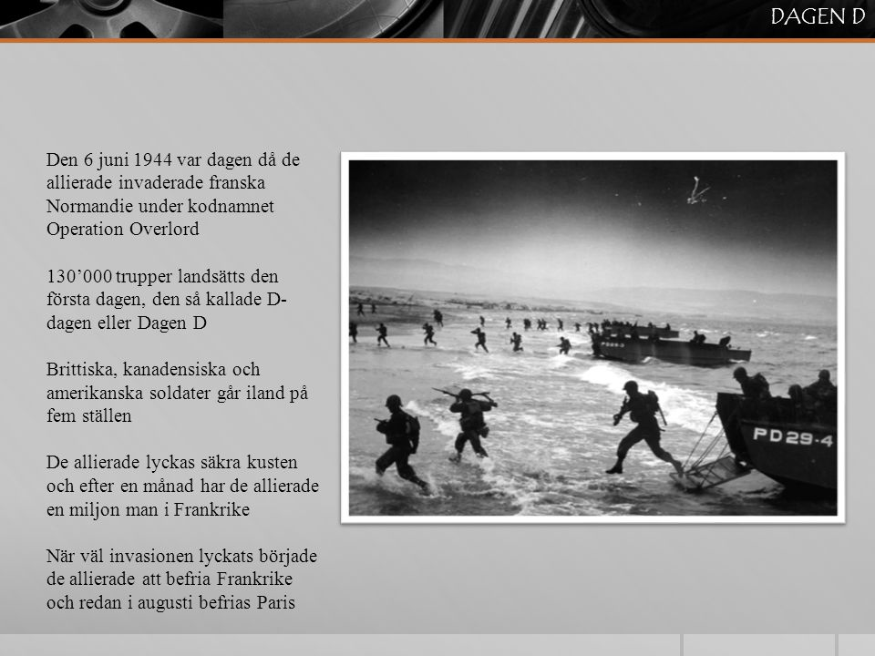 DAGEN D Den 6 juni 1944 var dagen då de allierade invaderade franska Normandie under kodnamnet Operation Overlord.