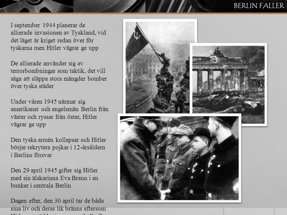 BERLIN FALLER I september 1944 planerar de allierade invasionen av Tyskland, vid det läget är kriget redan över för tyskarna men Hitler vägrar ge upp.