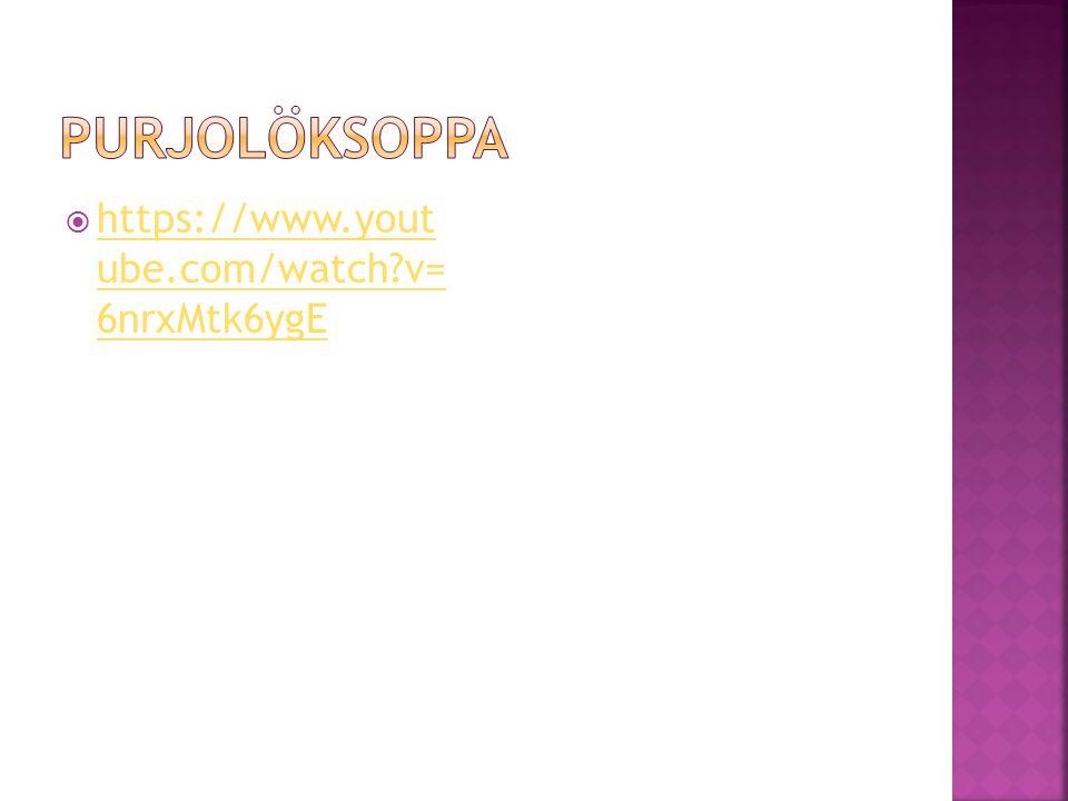 Purjolöksoppa https://www.yout ube.com/watch v= 6nrxMtk6ygE