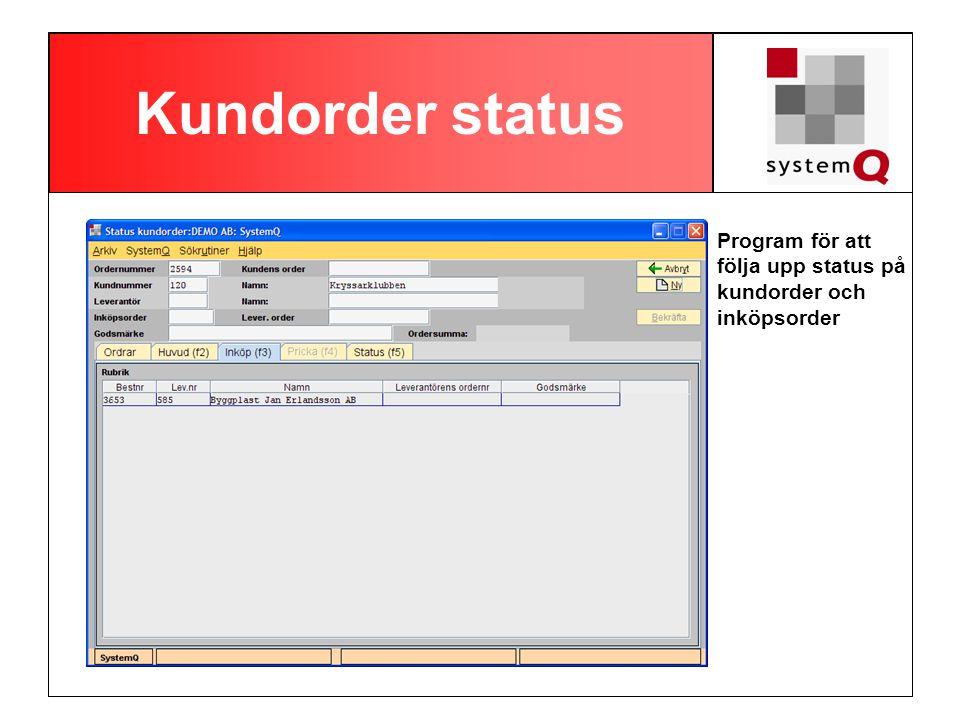Kundorder status Program för att följa upp status på kundorder och inköpsorder. Registrera ordererkännande från leverantör.