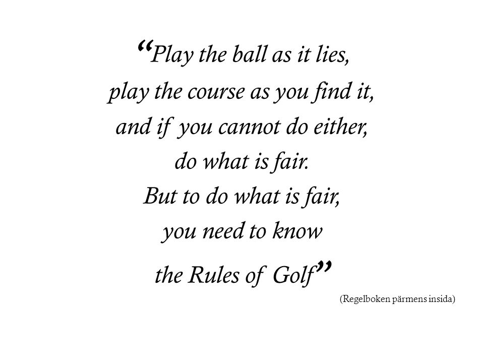 Play the ball as it lies,