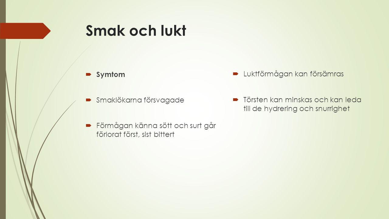Smak och lukt Symtom Luktförmågan kan försämras Smaklökarna försvagade