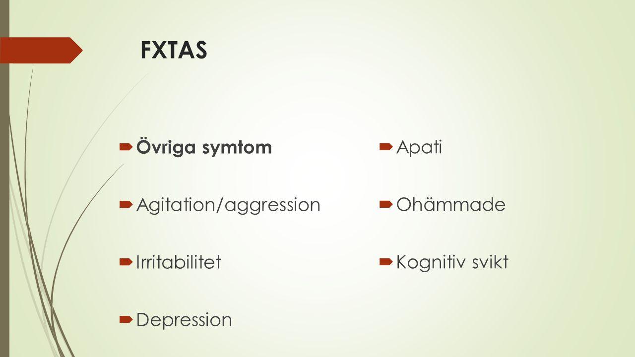 FXTAS Övriga symtom Apati Agitation/aggression Ohämmade Irritabilitet