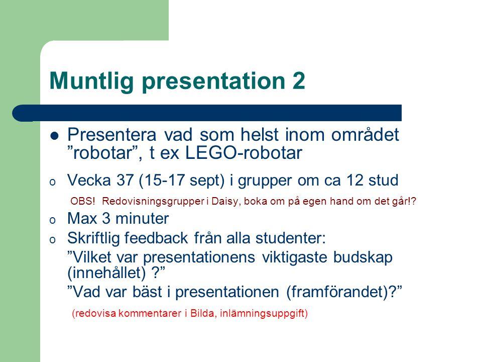 Muntlig presentation 2 Presentera vad som helst inom området robotar , t ex LEGO-robotar. Vecka 37 (15-17 sept) i grupper om ca 12 stud.