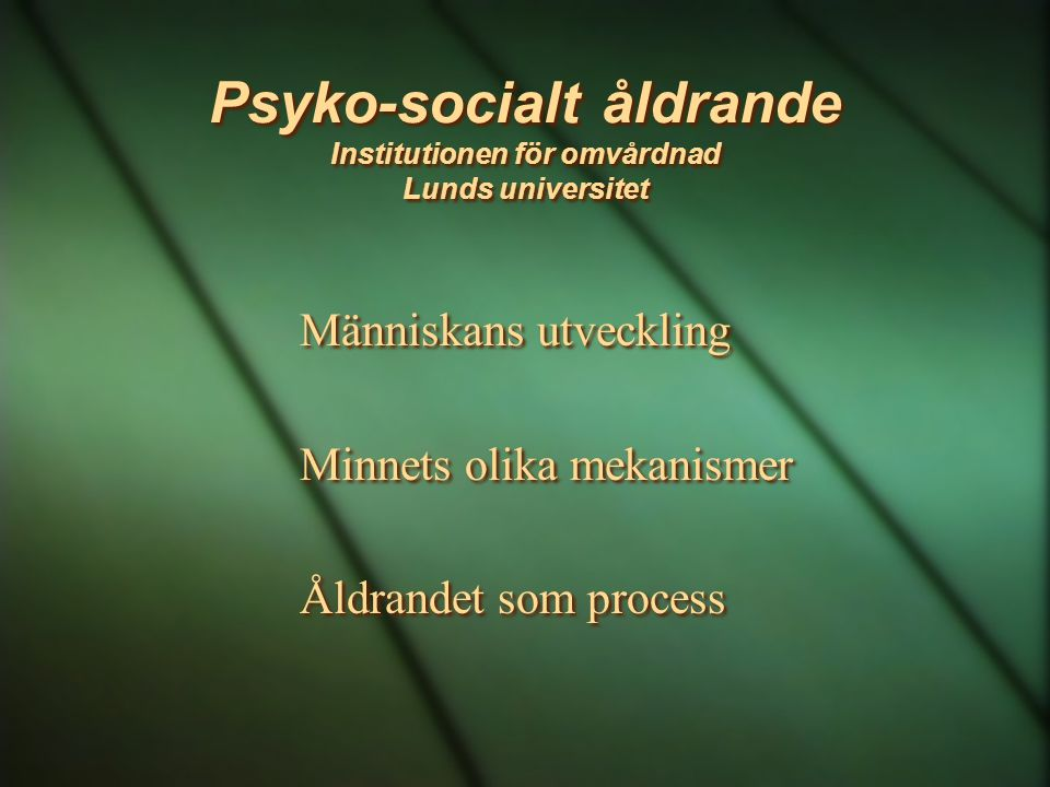 Psyko-socialt åldrande Institutionen för omvårdnad Lunds universitet
