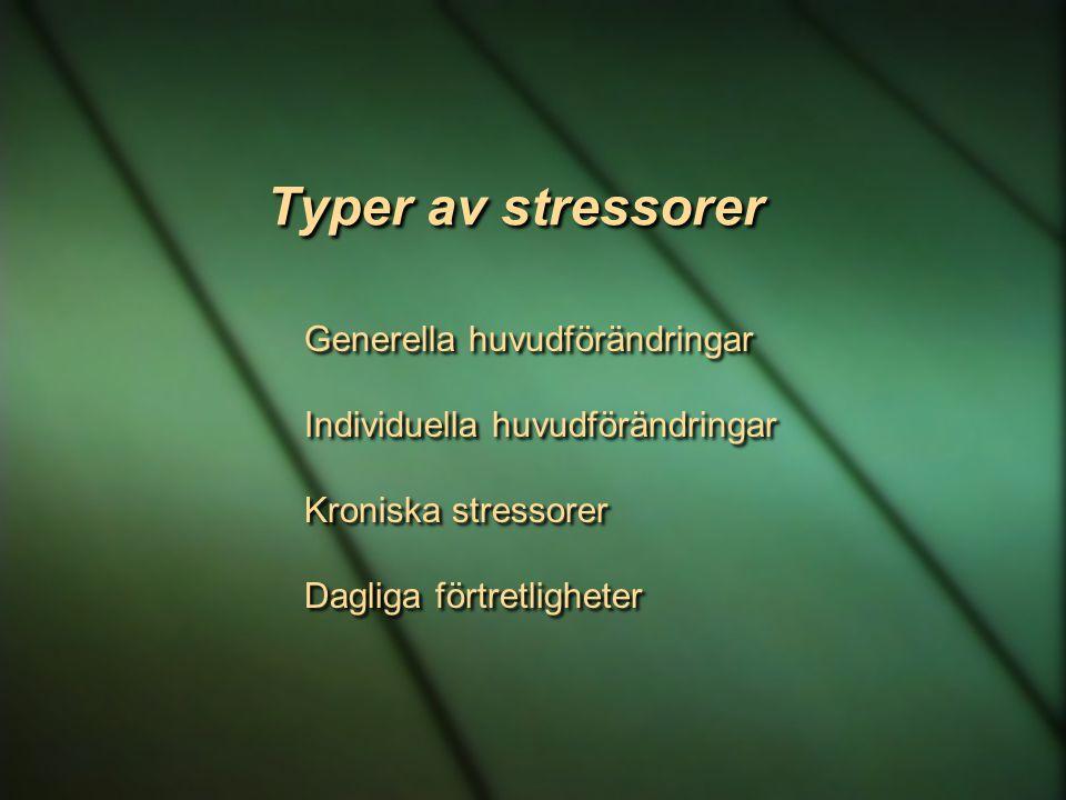 Typer av stressorer Generella huvudförändringar