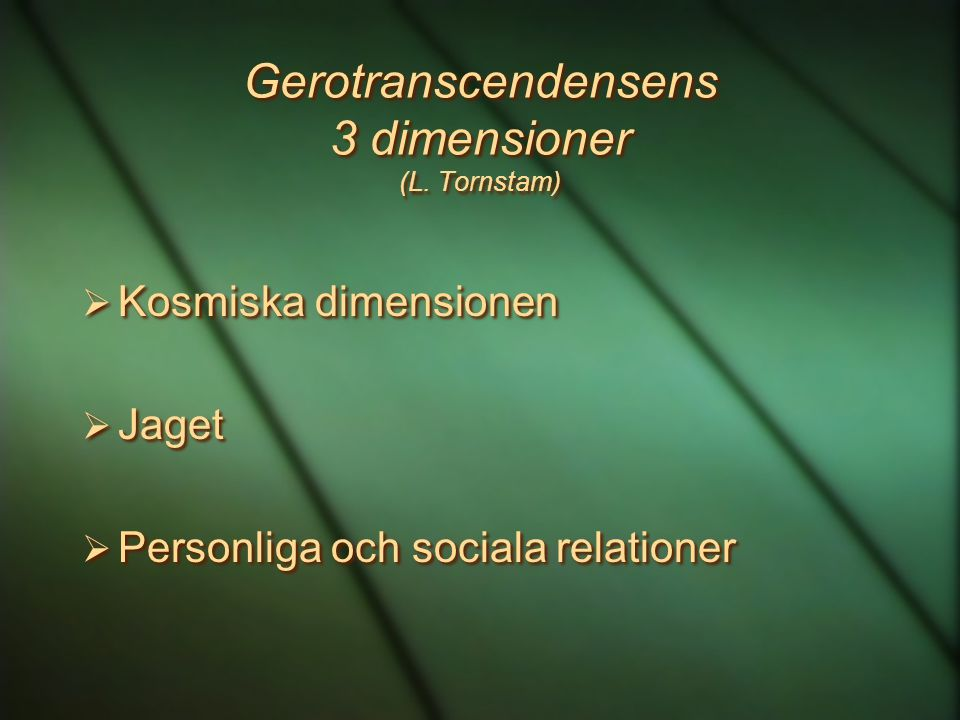 Gerotranscendensens 3 dimensioner (L. Tornstam)