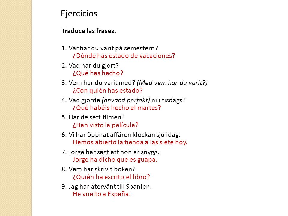 Ejercicios Traduce las frases. 1. Var har du varit på semestern