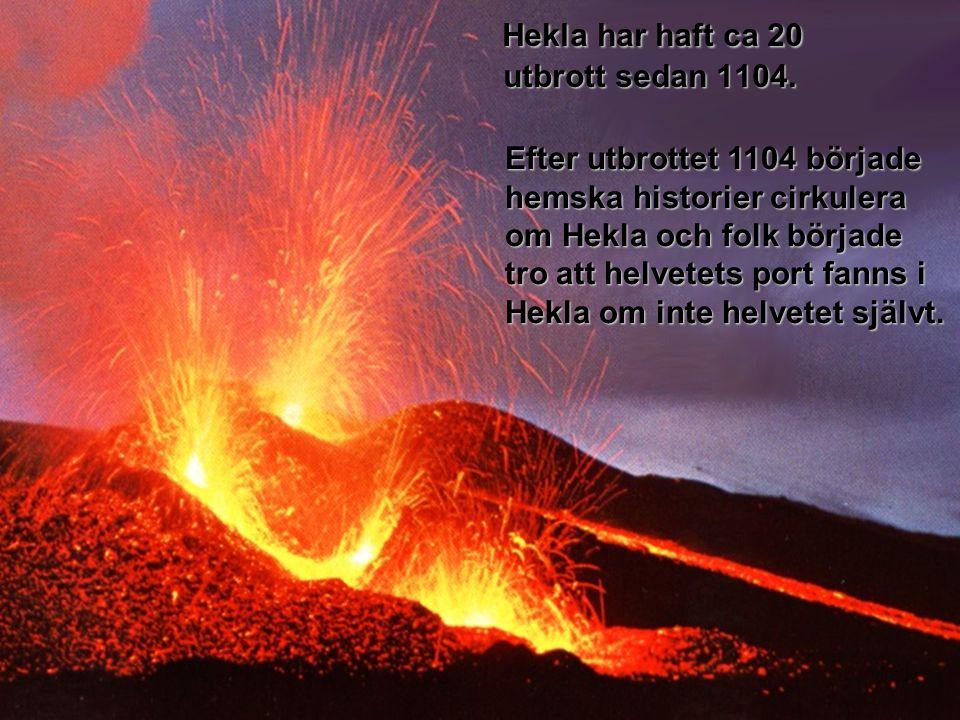 Hekla har haft ca 20 utbrott sedan 1104.