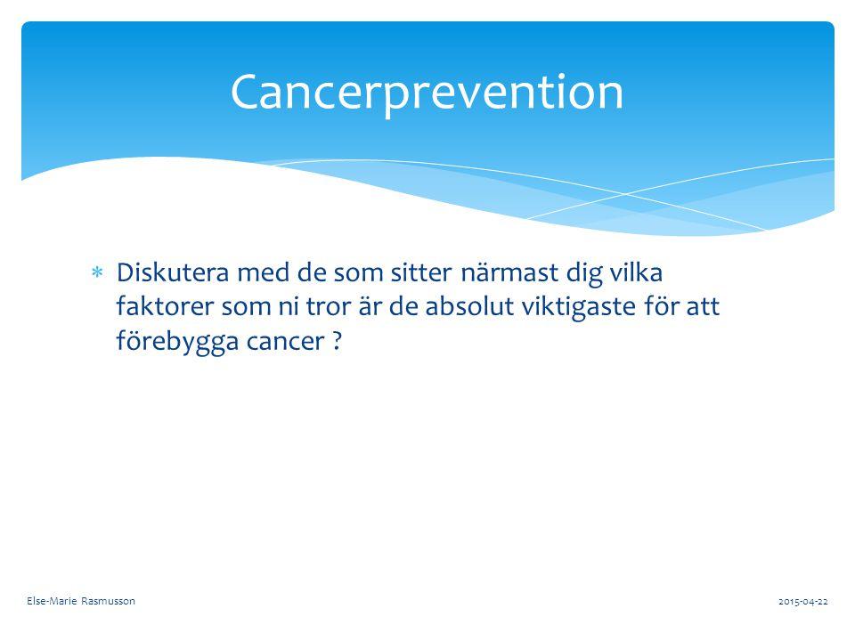 Cancerprevention Diskutera med de som sitter närmast dig vilka faktorer som ni tror är de absolut viktigaste för att förebygga cancer