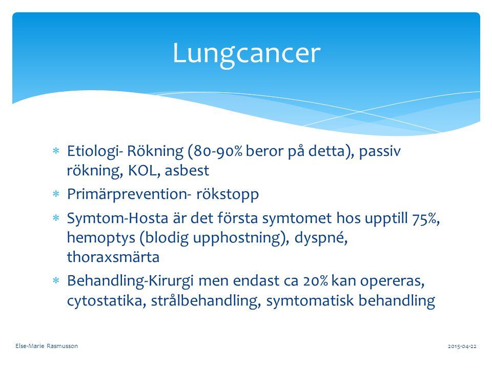 Lungcancer Etiologi- Rökning (80-90% beror på detta), passiv rökning, KOL, asbest. Primärprevention- rökstopp.
