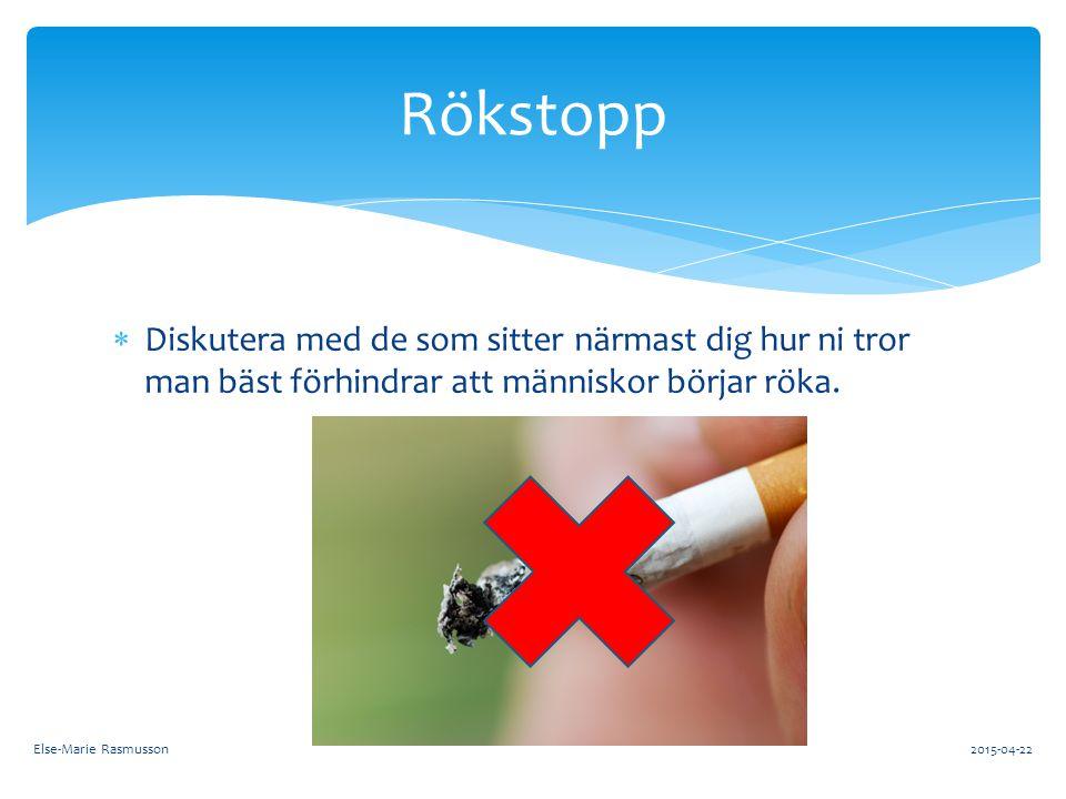 Rökstopp Diskutera med de som sitter närmast dig hur ni tror man bäst förhindrar att människor börjar röka.