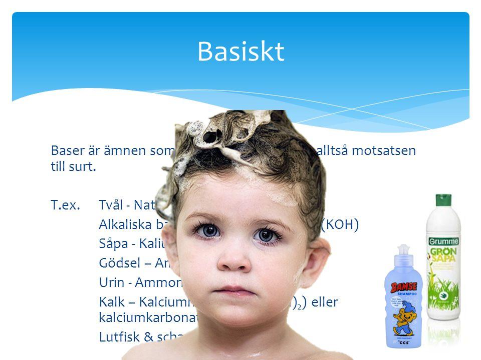 Basiskt Baser är ämnen som gör lösningar basiska, alltså motsatsen till surt. T.ex. Tvål - Natriumhydroxid (NaOH)
