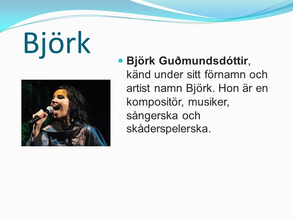 Björk Björk Guðmundsdóttir, känd under sitt förnamn och artist namn Björk.