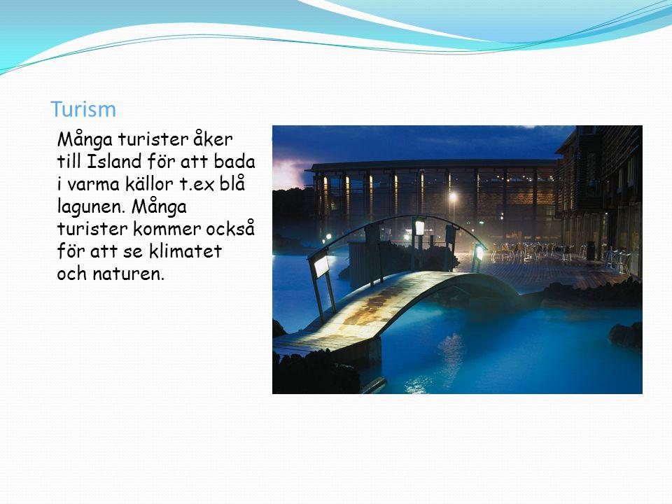 Turism Många turister åker till Island för att bada i varma källor t.ex blå lagunen.