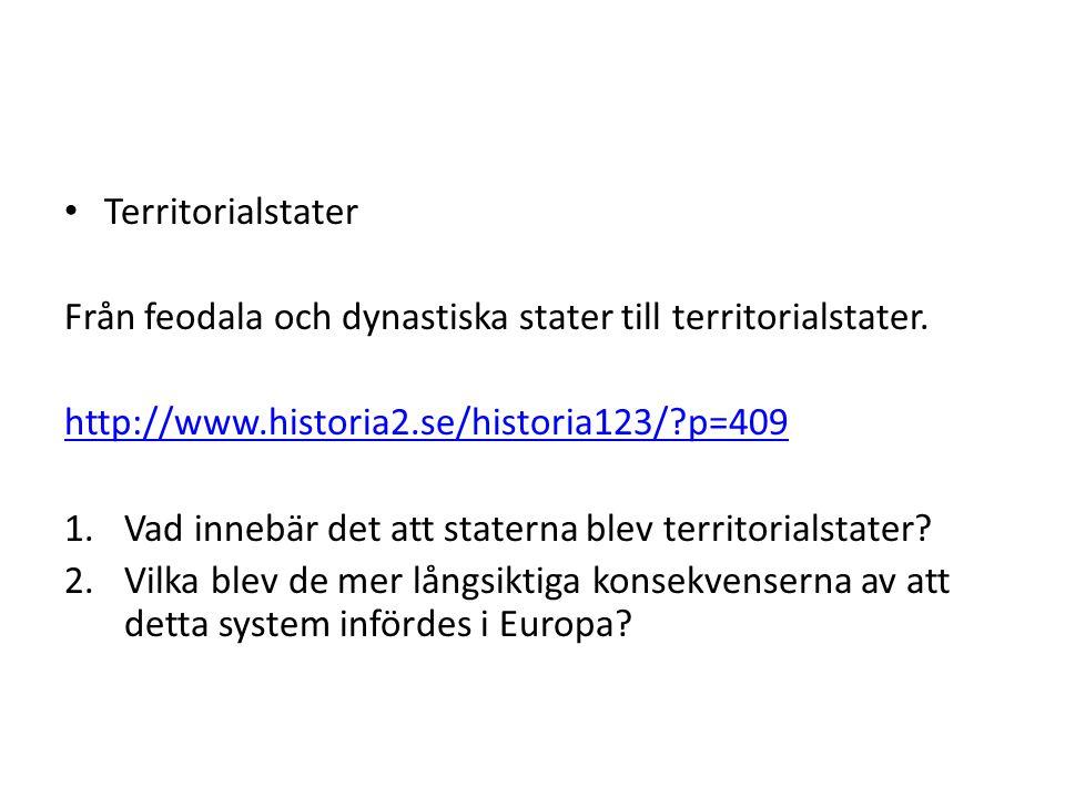 Territorialstater Från feodala och dynastiska stater till territorialstater. http://www.historia2.se/historia123/ p=409.