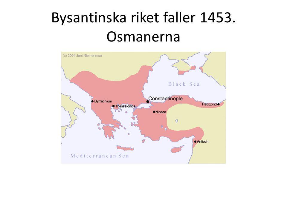 Bysantinska riket faller 1453. Osmanerna