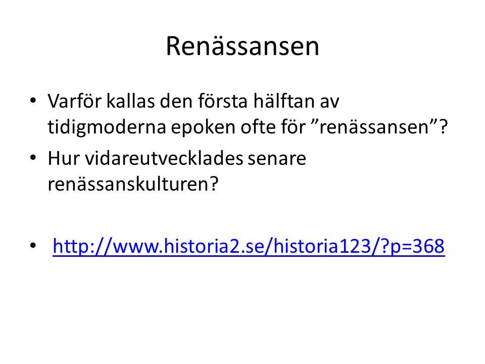 Renässansen Varför kallas den första hälftan av tidigmoderna epoken ofte för renässansen Hur vidareutvecklades senare renässanskulturen