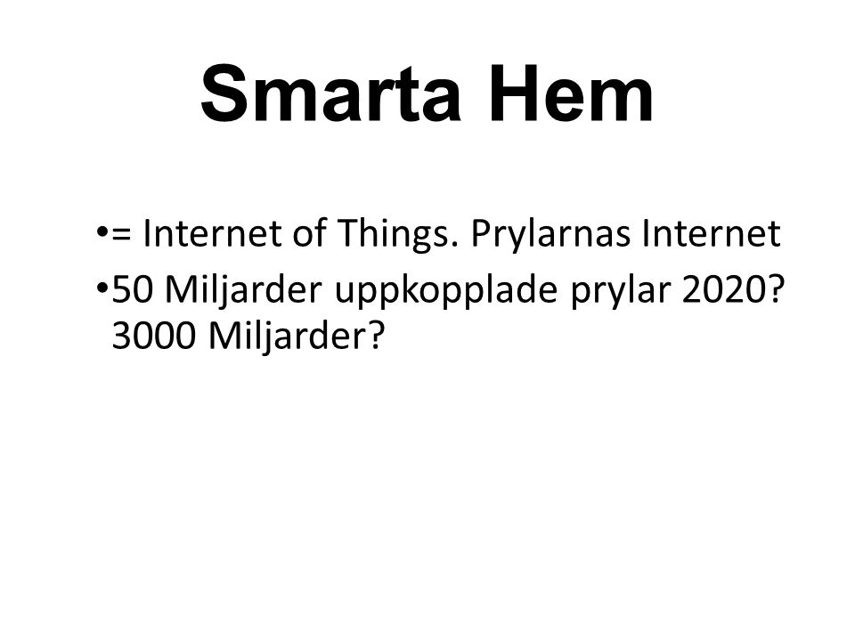 Smarta Hem = Internet of Things. Prylarnas Internet