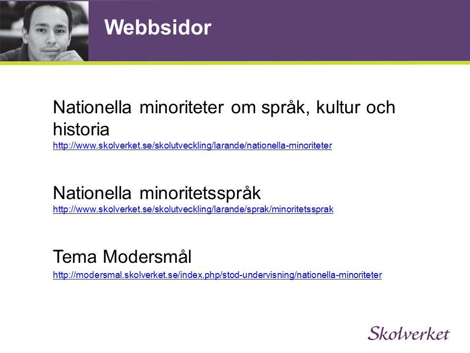 Webbsidor Nationella minoriteter om språk, kultur och historia http://www.skolverket.se/skolutveckling/larande/nationella-minoriteter.