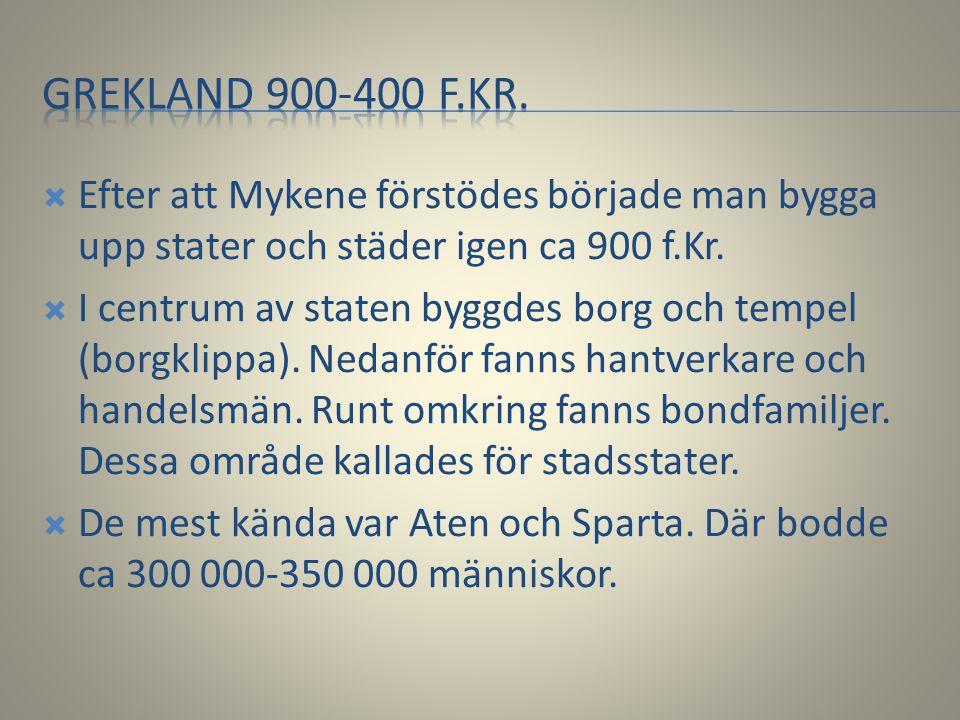 Grekland 900-400 f.KR. Efter att Mykene förstödes började man bygga upp stater och städer igen ca 900 f.Kr.