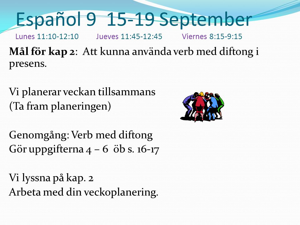 Español 9 15-19 September Lunes 11:10-12:10 Jueves 11:45-12:45 Viernes 8:15-9:15
