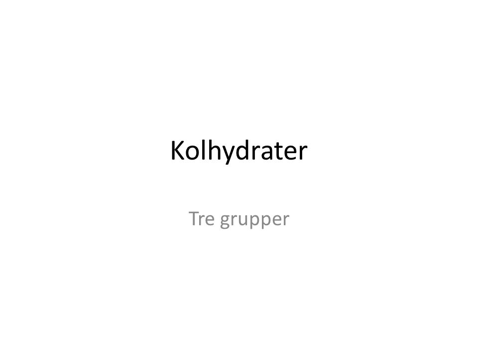 Kolhydrater Tre grupper