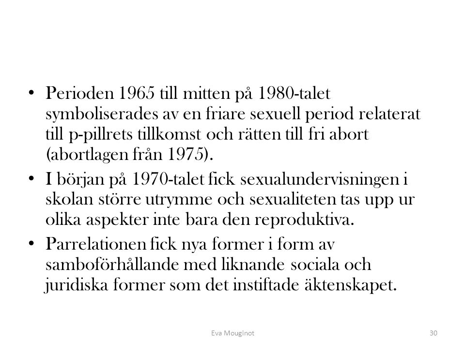 Perioden 1965 till mitten på 1980-talet symboliserades av en friare sexuell period relaterat till p-pillrets tillkomst och rätten till fri abort (abortlagen från 1975).