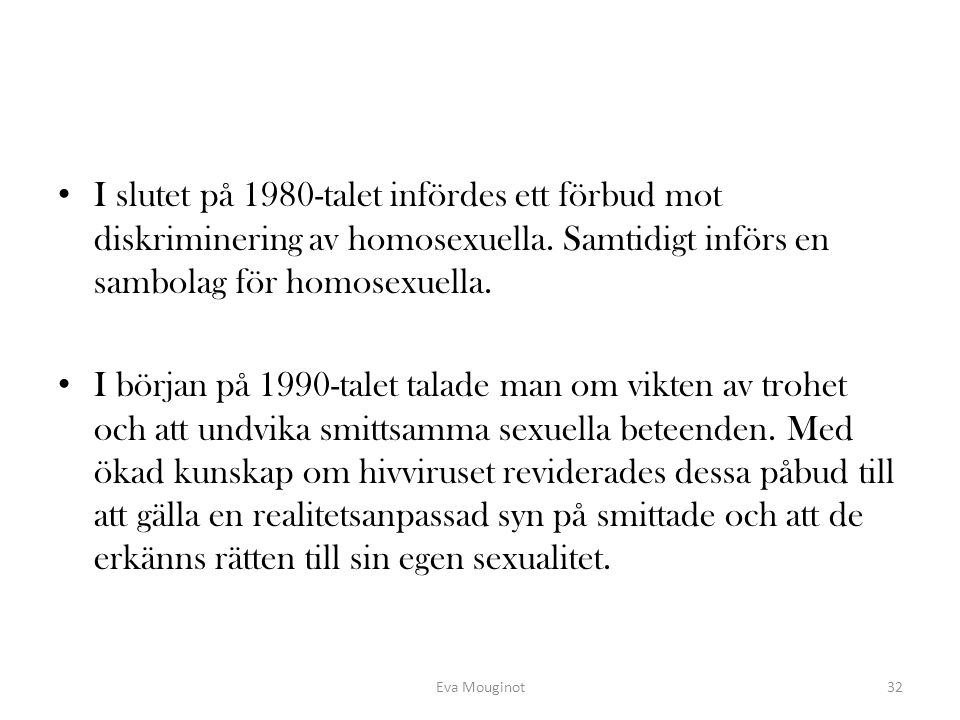 I slutet på 1980-talet infördes ett förbud mot diskriminering av homosexuella. Samtidigt införs en sambolag för homosexuella.