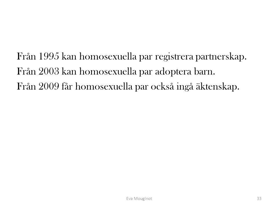Från 1995 kan homosexuella par registrera partnerskap.