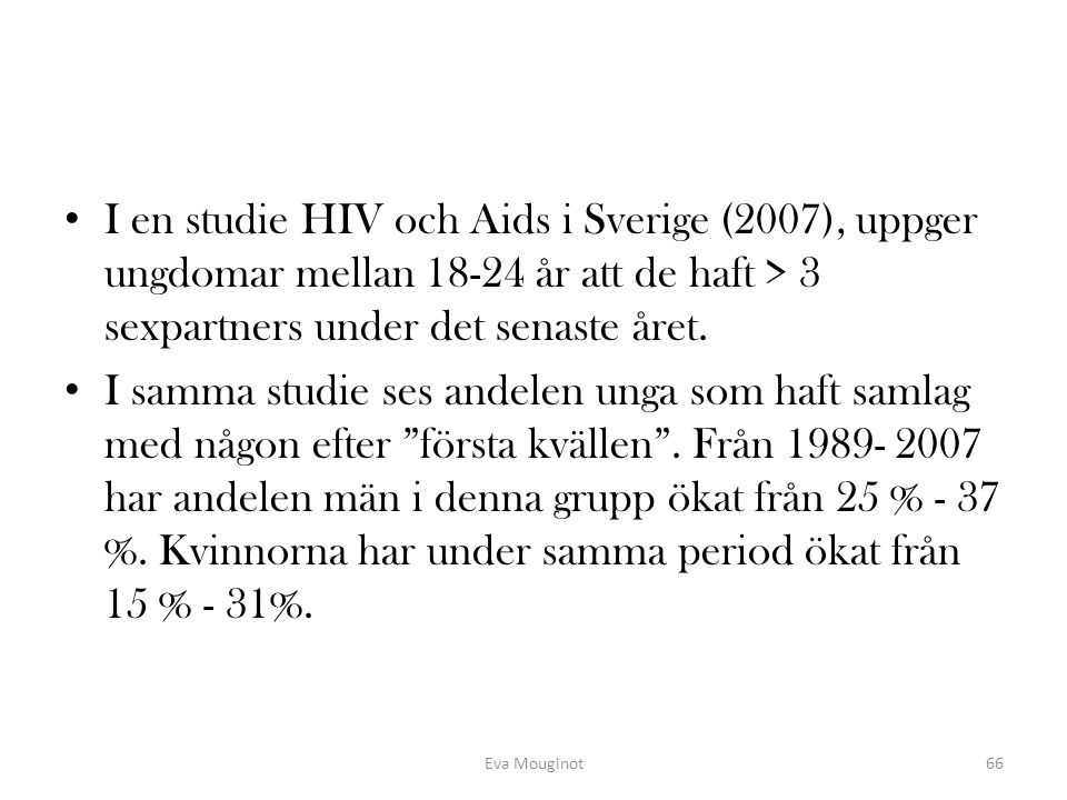 I en studie HIV och Aids i Sverige (2007), uppger ungdomar mellan 18-24 år att de haft > 3 sexpartners under det senaste året.