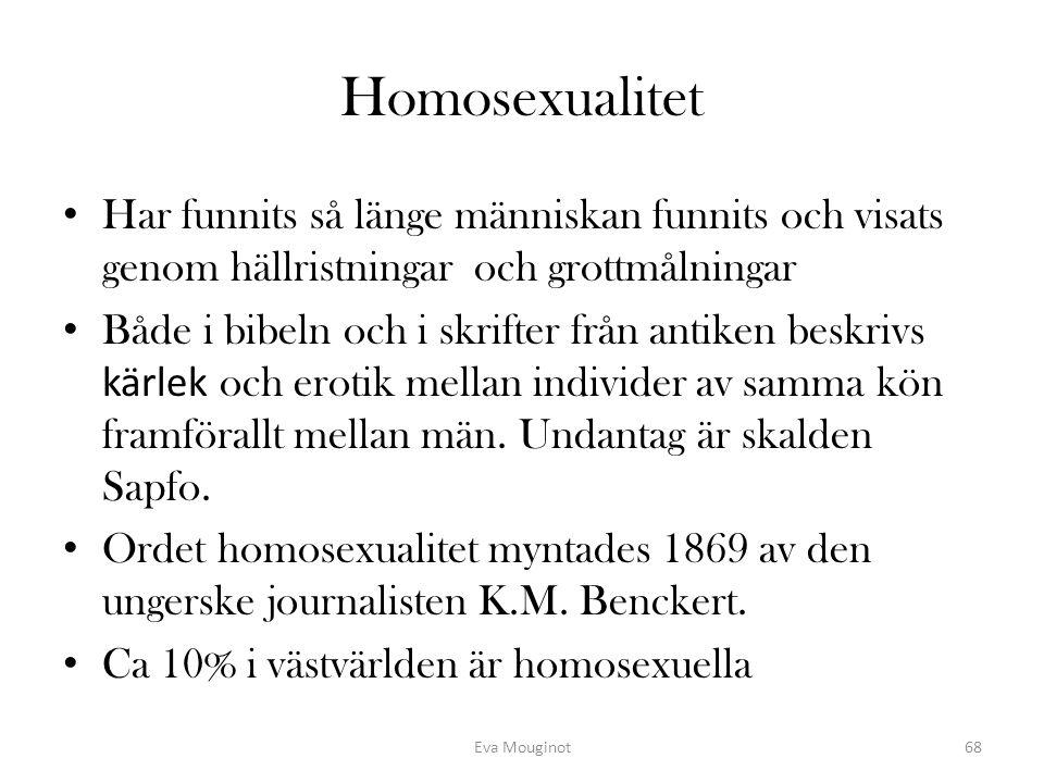 Homosexualitet Har funnits så länge människan funnits och visats genom hällristningar och grottmålningar.