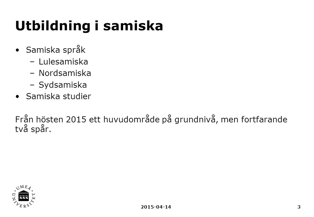 Utbildning i samiska Samiska språk Lulesamiska Nordsamiska Sydsamiska