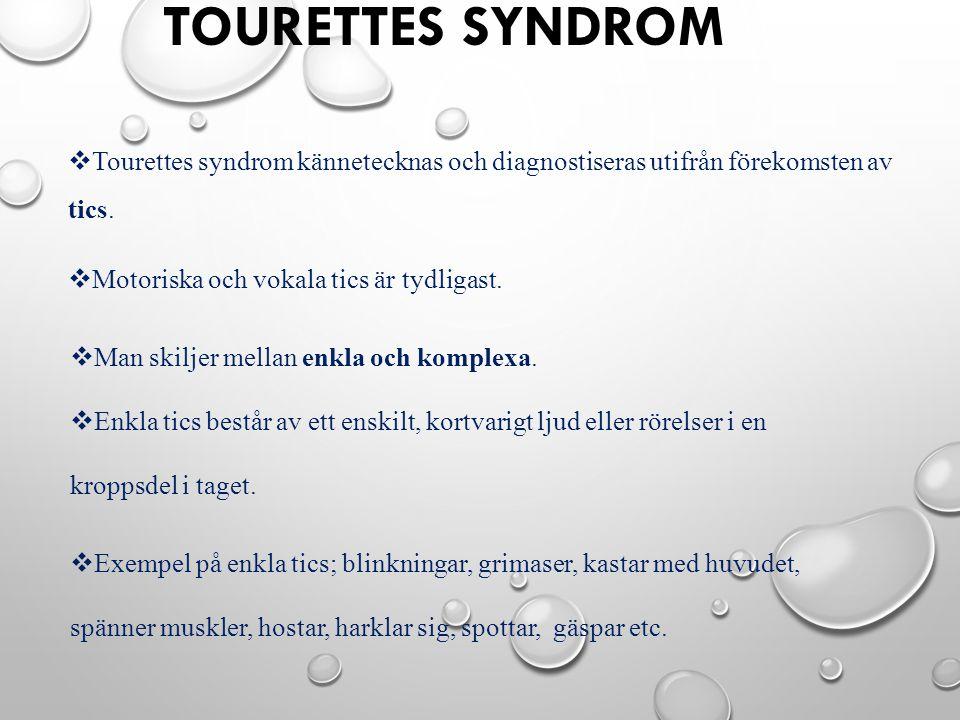 Tourettes syndrom Tourettes syndrom kännetecknas och diagnostiseras utifrån förekomsten av tics. Motoriska och vokala tics är tydligast.