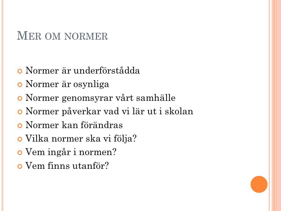 Mer om normer Normer är underförstådda Normer är osynliga