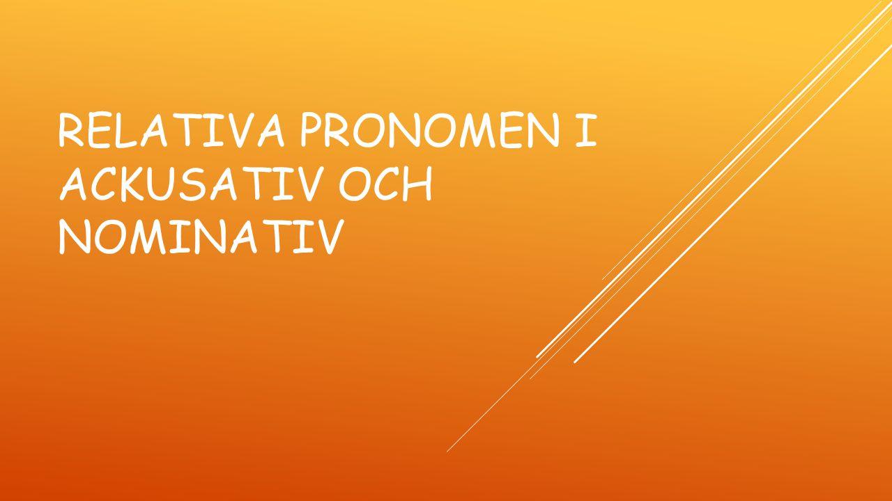 Relativa pronomen i ackusativ och nominativ