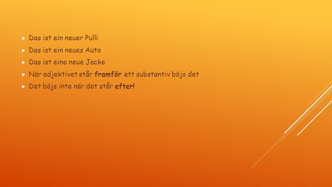 Das ist ein neuer Pulli Das ist ein neues Auto. Das ist eine neue Jacke. När adjektivet står framför ett substantiv böjs det.