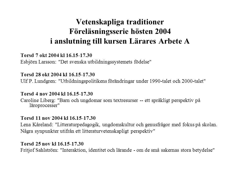Vetenskapliga traditioner Föreläsningsserie hösten 2004 i anslutning till kursen Lärares Arbete A