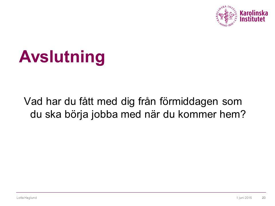 Avslutning Vad har du fått med dig från förmiddagen som du ska börja jobba med när du kommer hem Lotta Haglund.
