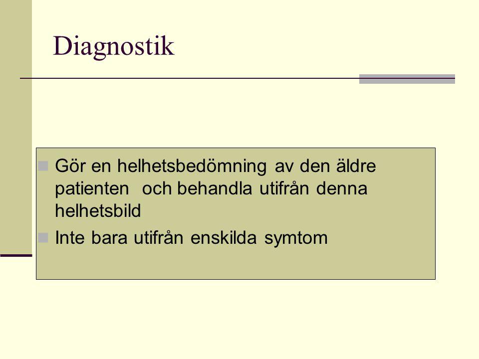 Diagnostik Gör en helhetsbedömning av den äldre patienten och behandla utifrån denna helhetsbild.