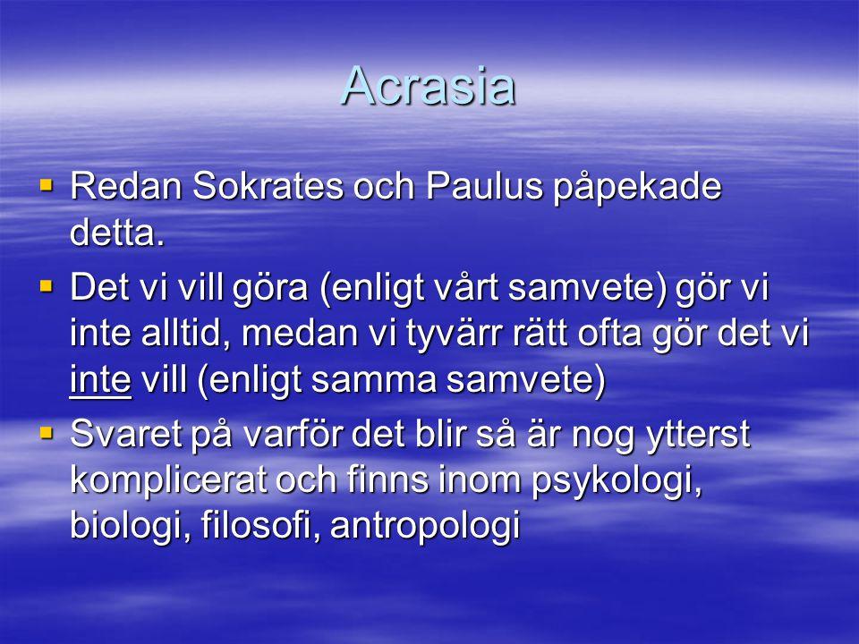 Acrasia Redan Sokrates och Paulus påpekade detta.