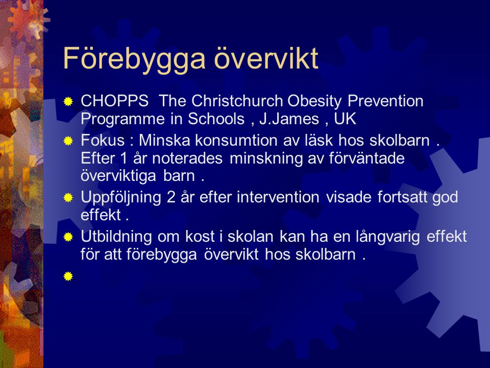 Förebygga övervikt CHOPPS The Christchurch Obesity Prevention Programme in Schools , J.James , UK.