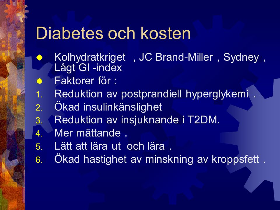 Diabetes och kosten Kolhydratkriget , JC Brand-Miller , Sydney , Lågt GI -index. Faktorer för : Reduktion av postprandiell hyperglykemi .