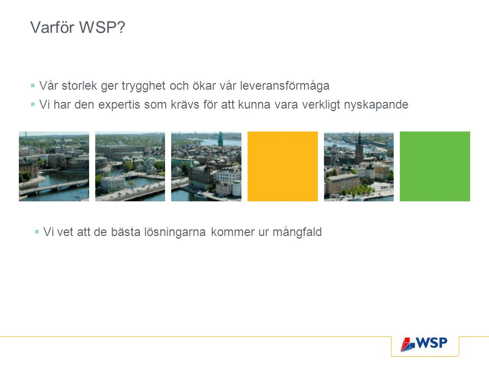 Varför WSP Vår storlek ger trygghet och ökar vår leveransförmåga